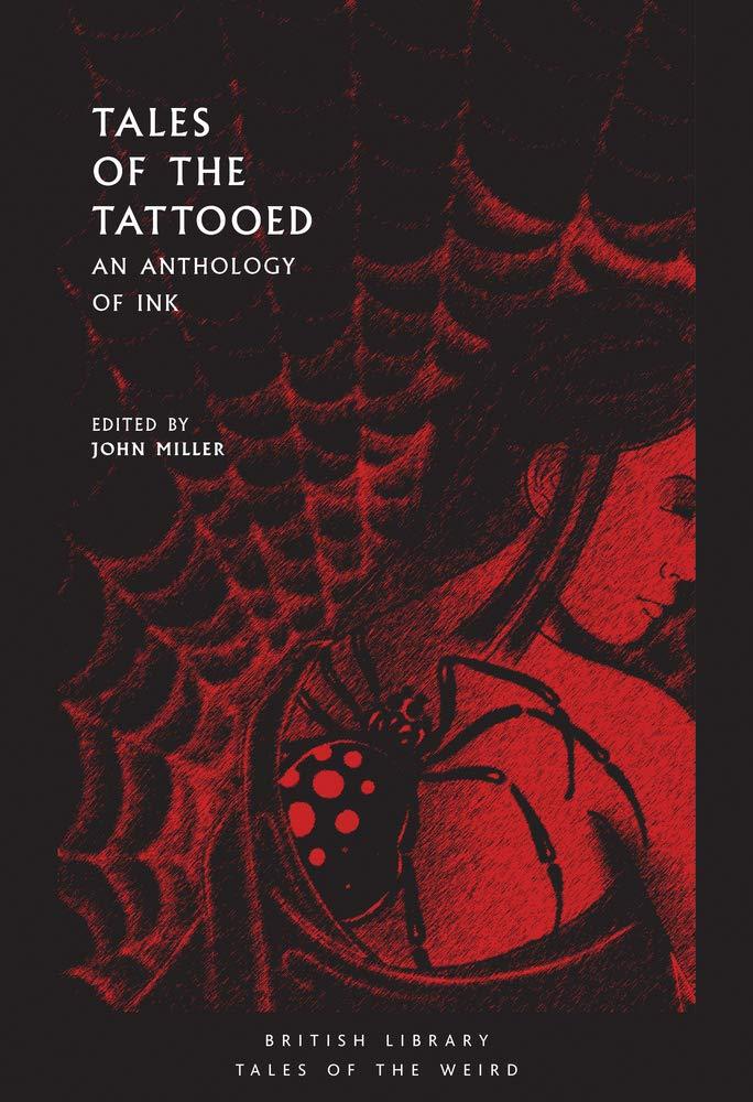 Tales of the Tattooed: An Anthology of Ink (British Library Tales of the  Weird): Amazon.co.uk: John Miller, T. W. Speight, Junichiro Tanizaki, Saki,  Arthur P. Hankins, Frederick Ames Coates, W. W. Jacobs,