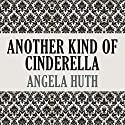 Another Kind of Cinderella and Other Stories Hörbuch von Angela Huth Gesprochen von: Ben Crystal