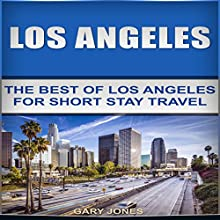 Los Angeles: The Best of Los Angeles for Short-Stay Travel Audiobook by Gary Jones Narrated by Nate Samarilias