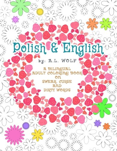 Polish & English - A Bilingual Adult Coloring Book on Swear, Curse and Dirty Words (A Bilingual Swear, Curse and Dirty Words Series) (Volume 12)