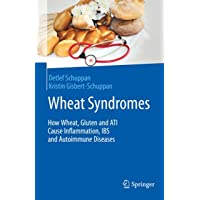 Wheat Syndromes: How Wheat, Gluten and ATI Cause Inflammation, IBS and Autoimmune Diseases