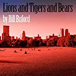 Lions and Tigers and Bears | Bill Buford