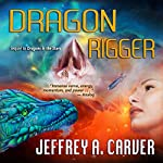 Dragon Rigger: Star Rigger, Book 3 | Jeffrey A. Carver