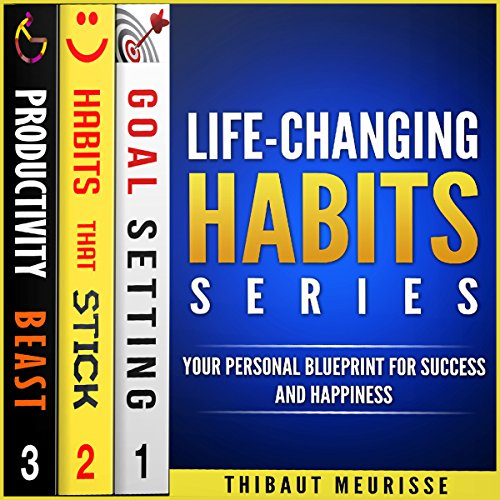 Life-Changing Habits Series: Your Personal Blueprint for Success and Happiness (Books 1-3) by Thibaut Meurisse