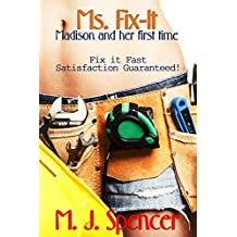 EROTIC: Ms. Fix-It: Madison and Her First Time: Fix-it Fast - Satisfaction Guaranteed! (Fix-It Fast Series Book 1)