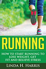 Running: How to Start Running to Lose Weight, Get Fit and Relieve Stress Paperback