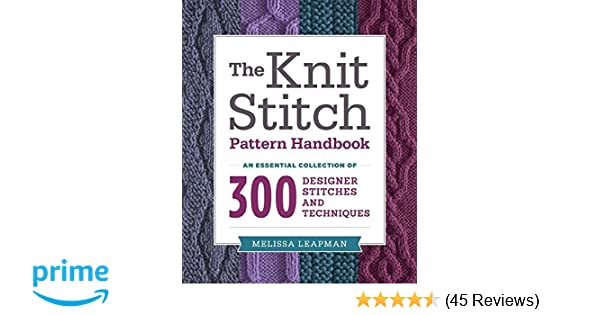 The Knit Stitch Pattern Handbook: an of 300 Designer Stitches and Techniques