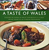 A Taste of Wales: Discover the Essence of Welsh Cooking with Over 30 Classic Recipes Shown in 130 Stunning Colour Photographs