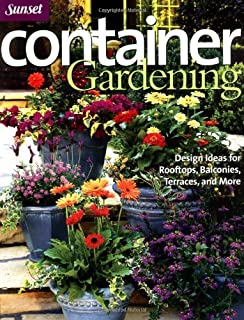 Container Gardening: Design Ideas For Rooftops, Balconies, Terraces, And  More (Sunset