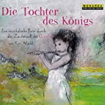 Die Tochter des Königs: Eine musikalische Reise durch die Zauberwelt der Querflöte | Kim Märkl