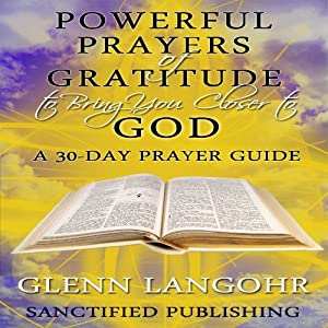Powerful Prayers of Gratitude to Bring You Closer to God Audiobook