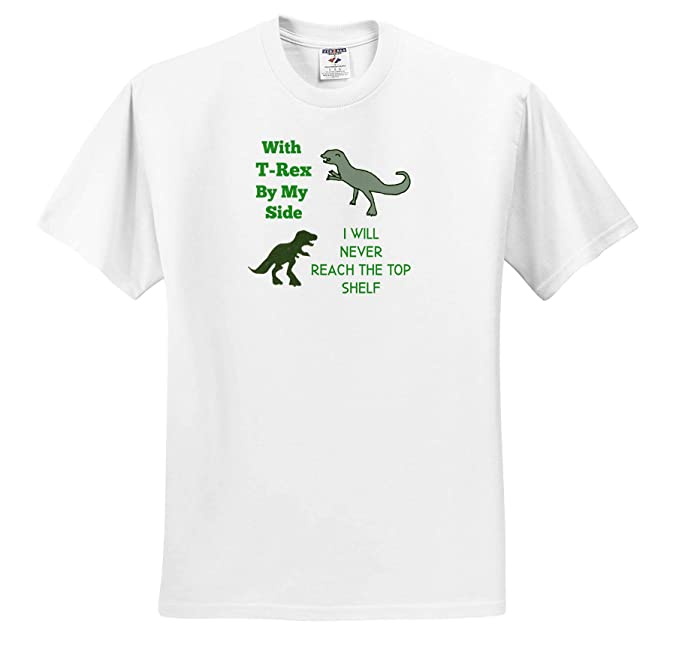 ts/_311803 Image of I Will Never Reach The Top Shelf with T Rex by My Side 3dRose Carrie Merchant Quote Adult T-Shirt XL