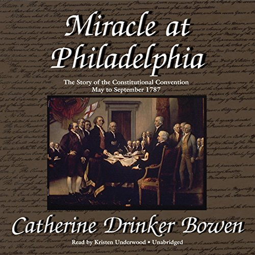Miracle at Philadelphia: The Story of the Constitutional Convention, May to September 1787 by Blackstone Audio