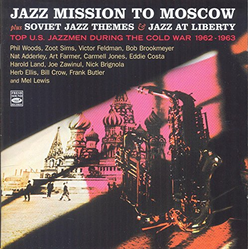 Jazz Mission to Moscow Plus Soviet Jazz Themes & Jazz at Liberty. Top U.S. Jazzmen During the Cold War - Nat Liner