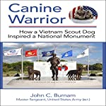 Canine Warrior: How a Vietnam Scout Dog Inspired a National Monument | John C. Burnam