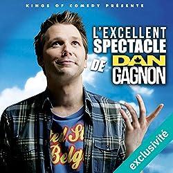 L'excellent Spectacle de Dan Gagnon