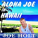 Aloha Joe in Hawaii: A Guided Journey of Self Discovery and Hawaiian Adventure Audiobook by Joe Holt Narrated by Robert Neil DeVoe