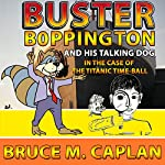 Buster Boppington and His Talking Dog: The Case of the Titanic Time-Ball | Bruce M. Caplan