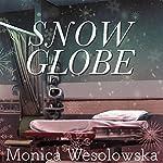 Snow Globe   Monica Wesolowska