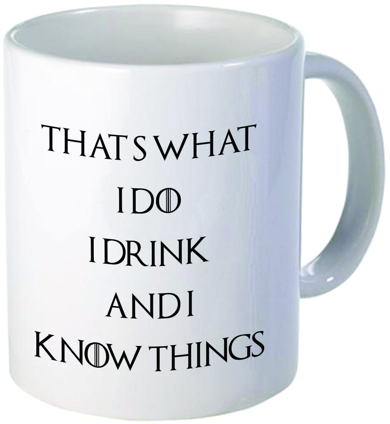 A Mug To Keep That's What I Do, I Drink and I Know Things Coffee Mugs Inspirational Gifts and Sarcasm, 11 oz.
