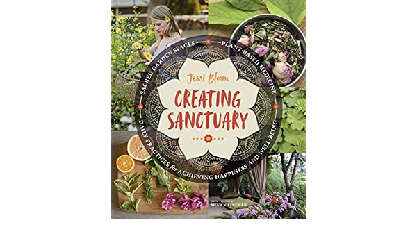 Creating Sanctuary: Sacred Garden Spaces, Plant-Based ...