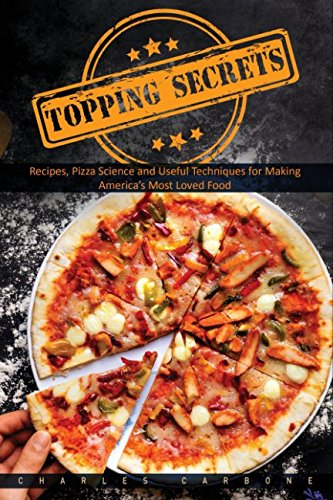 Topping Secrerts: Recipes, Pizza Science and Useful Techniques for Making America's Most Loved Food by Charles Carbone