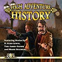 High Adventure History Audiobook by D. Alan Lewis, Teel James Glenn, Mark Gelineau Narrated by Scott Sutherland