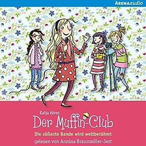 Die süßeste Bande wird weltberühmt (Der Muffin-Club 6) Hörbuch