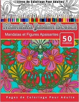 Livres De Coloriage Pour Adultes Mandala Jardin Secret