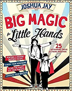 Big Magic for Little Hands by Joshua Jay by Jay Joshua