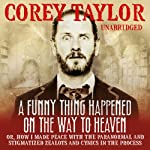 A Funny Thing Happened on the Way to Heaven | Corey Taylor