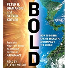 By Peter H. Diamandis - Bold: How to Go Big, Make Bank, and Better the World (Unabridged) (2015-02-18) [Audio CD]