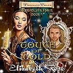 Touch of Gold: Rumpelstiltskin: Tangled Tales Series, Book 4   Elizabeth Rose
