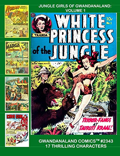 Jungle Girls Of Gwandanaland: Volume 1: Gwandanaland Comics #2343 --- 17 Exciting Jungle Characters From The Golden Age