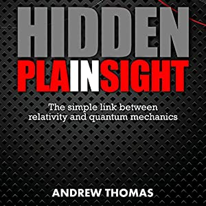 Hidden in Plain Sight: The Simple Link Between Relativity and Quantum Mechanics Audiobook