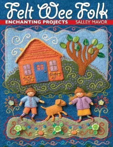 Felt Wee Folk Enchanting Projects by Salley Mavor [C & T Pub,2003] (Paperback)