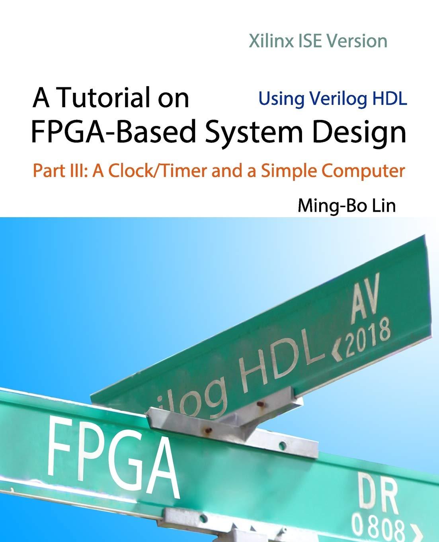 A Tutorial on FPGA-Based System Design Using Verilog HDL
