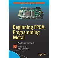 Beginning FPGA: Programming Metal : Your brain on hardware