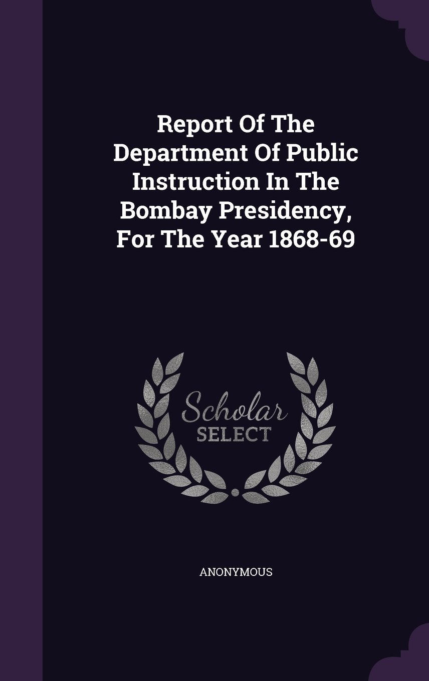 Report Of The Department Of Public Instruction In The Bombay Presidency, For The Year 1868-69 PDF