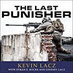 The Last Punisher: A SEAL Team Three Sniper's True Account of the Battle of Ramadi | Kevin Lacz,Ethan E. Rocke,Lincy Lacz