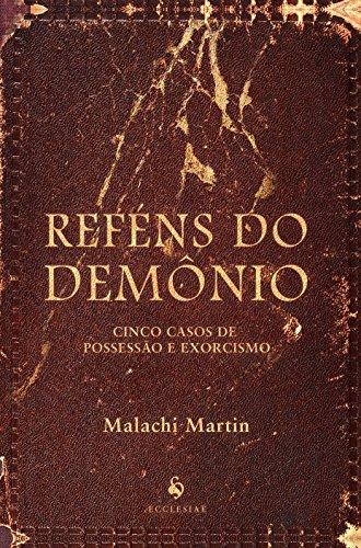 Reféns do Demônio. Cinco Casos de Possessão e Exorcismo
