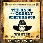 The Case of the Deadly Desperados | Caroline Lawrence