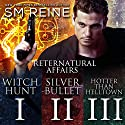 Preternatural Affairs, Books 1-3: Witch Hunt, Silver Bullet, and Hotter Than Helltown Audiobook by SM Reine Narrated by Jeffrey Kafer
