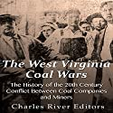 The West Virginia Coal Wars: The History of the 20th Century Conflict Between Coal Companies and Miners Audiobook by Charles River Editors Narrated by Colin Fluxman