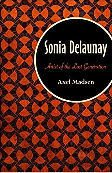 Sonia Delaunay: Artist of the Lost Generation by Axel Madsen (2015-05-26)