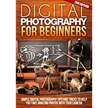 Digital: Photography: For Beginners 2ND EDITION: Pictures: Simple Digital Photography Tips And Tricks To Help You Take Amazing Photographs (Canon, Nikon, ... (DSLR Cameras Book 1) (English Edition)