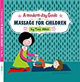 A Modern Day Guide to Massage for Children by Tina Allen (January 1, 2014) Hardcover