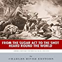 From the Sugar Act to the Shot Heard Round the World: America Before the Revolution, 1764-1775 Audiobook by  Charles River Editors Narrated by Nicholas S. Johnson