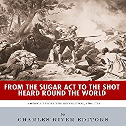 From the Sugar Act to the Shot Heard Round the World