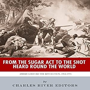From the Sugar Act to the Shot Heard Round the World Audiobook